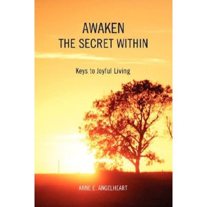 Awaken the Secret Within: Keys to Joyful Living by Anne Angelheart
